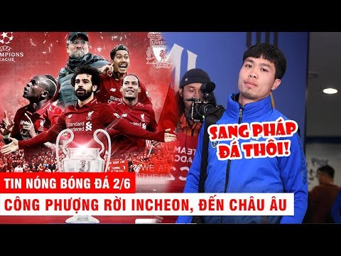 TIN NÓNG BÓNG ĐÁ 2/6 | Son bất lực, Liverpool vô địch C1 - Công Phượng rời Incheon, đến châu Âu? - Thời lượng: 10:50.