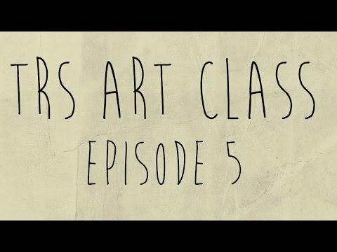 TRS Art Class Episode 5