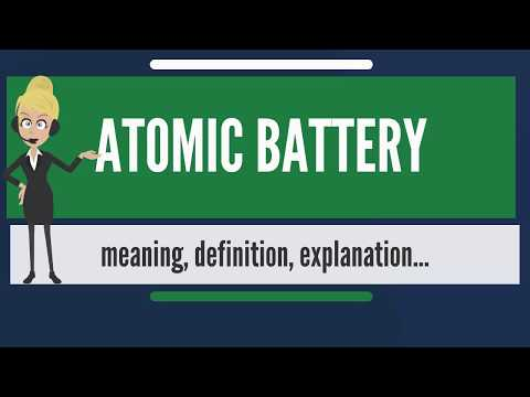 WHAT ATOMIC BATTERY WHAT DOES ATOMIC BATTERY MEAN ATOMIC BATTERY MEANING AND EXPLANATION