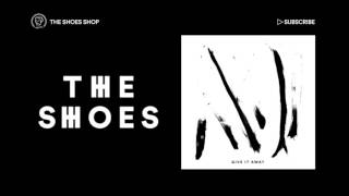 The Shoes  - Give It Away