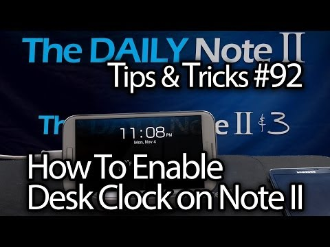 Galaxy Note 2 Tips & Tricks Episode 92: How To Enable Desk Clock on Note 2 (with or without dock)