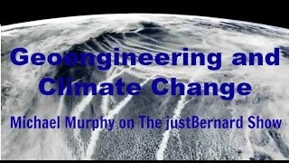 Geoengineering and Climate Change - Michael Murphy on The justBernard Show