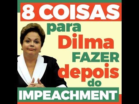 Oito coisas para a Dilma fazer depois do impeachment