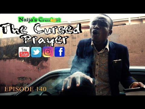 The Cursed Prayer (Naija's Craziest Comedy Episode 140)
