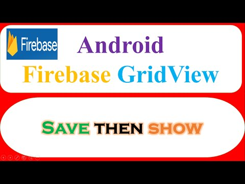 Android Firebase GridView – Save From EditText,Retrieve