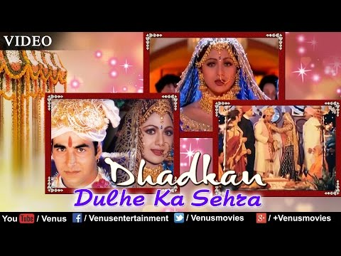Video Dulhe Ka Sehra Suhana Lagta Hai Full Song | Dhadkan | Akshay Kumar, Shilpa | Nusrat Fateh Ali Khan download in MP3, 3GP, MP4, WEBM, AVI, FLV January 2017