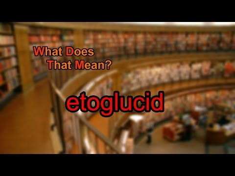 What does etoglucid mean?