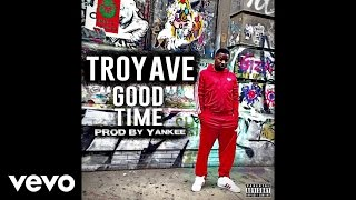 Troy Ave - Good Time (Audio)