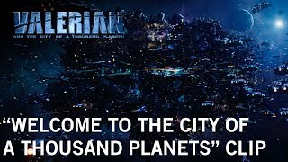 VIDEO: VALERIAN AND THE CITY OF A THOUSAND PLANETS – Welcome Clip