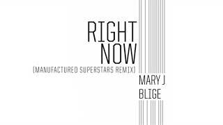 Mary J. Blige - Right Now (Manufactured Superstars Remix / Audio)