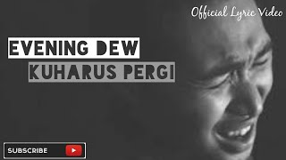 Evening Dew - Ku harus pergi (official lyric video)