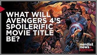 What Will Avengers 4's Spoiler Title Be? (Nerdist News Edition)