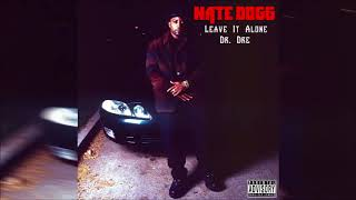 Nate Dogg - Leave It Alone ft. Dr. Dre (Explicit)