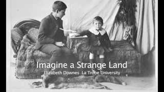 'Imagine a Strange Land' <br>- Elizabeth Downes