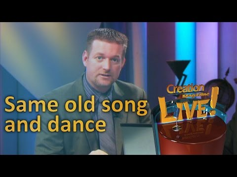 Same old song and dance — Creation Magazine LIVE! (2-19)
