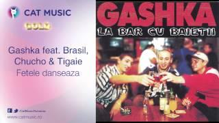 Gashka feat. Brasil, Chucho&Tigaie - Fetele danseaza