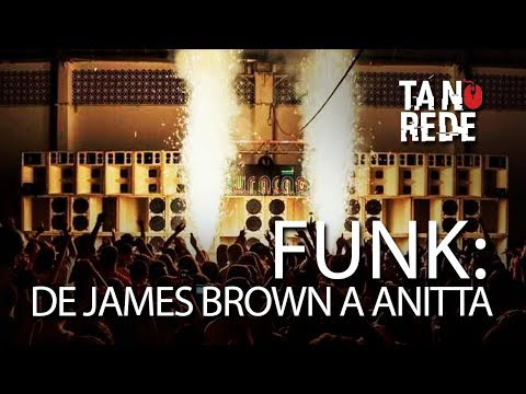 TÁ NA REDE - FUNK: DE JAMES BROWN A ANITTA | PARTE 2/2: TÁ NA REDE - FUNK: DE JAMES BROWN A ANITTA | PARTE 2/2