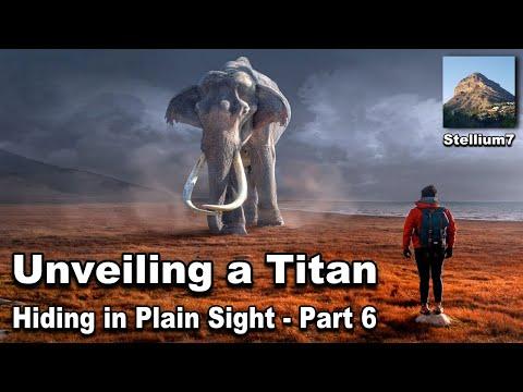 UNVEILING A TITAN - Part 6 - Hiding in Plain Sight