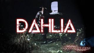 "GOODNIGHT IRENE ""Dahlia"" Music Video"