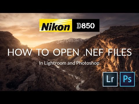 How to open Nikon D850 .nef files in Adobe Lightroom and Photoshop