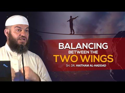 Balancing Between the Two Wings - Sh. Dr. Haitham al-Haddad