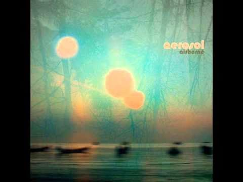 aerosol - One of my favorites from the in 2009 published Airborne album.
