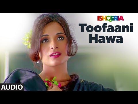 Video TOOFAANI HAWA Full Audio Song | Ishqeria | Richa Chadha | Neil Nitin Mukesh | PAPON download in MP3, 3GP, MP4, WEBM, AVI, FLV January 2017