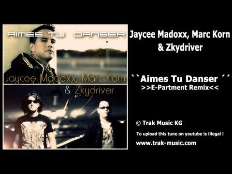 Jaycee Madoxx, Marc Korn & Zkydriver - Aimes Tu Danser (E-Partment Remix)