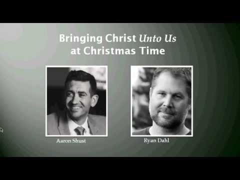 Webinar: Bringing Christ Unto Us At Christmas Time