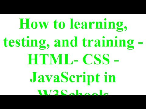 How To Learning, Testing, And Training - HTML- CSS - JavaScript In W3Schools