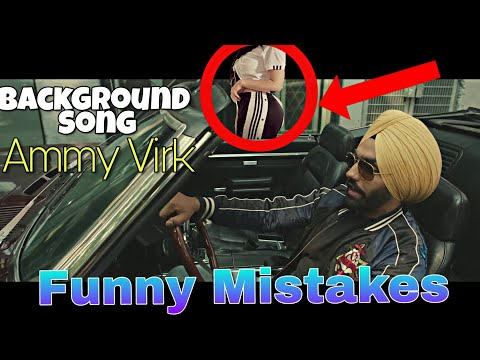 Funny quotes - 7 FUNNY MISTAKES IN BACKGROUND SONG BY AMMY VIRK  LATEST OFFICIAL PUNJABI SONG FULL VIDEO 2018
