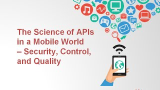 The Science Of APIs In A Mobile World– Security, Control, And Quality
