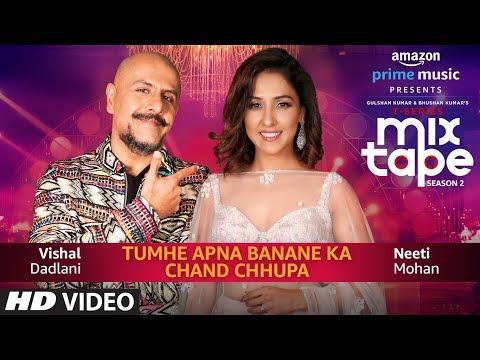 Download Tumhe Apna Banane Ka/Chand Chupa   Neeti Mohan & Vishal Dadlani   T-Series MixTape  Season 2  Ep. 3 hd file 3gp hd mp4 download videos