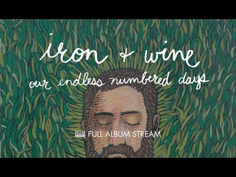 Iron & Wine - Our Endless Numbered Days [FULL ALBUM STREAM] (видео)
