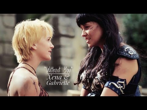 Xena & Gabrielle || Without You