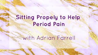 HOW SITTING PROPERLY CAN HELP YOU REDUCE YOUR PERIOD PAIN
