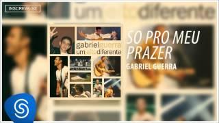 image of Gabriel Guerra   Só Pro Meu Prazer (Um Jeito Diferente)[ Áudio Oficial]