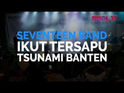Seventeen Band Ikut Tersapu Tsunami Banten