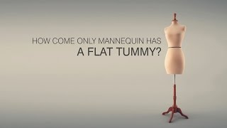 How come only mannequin has a flat tummy?