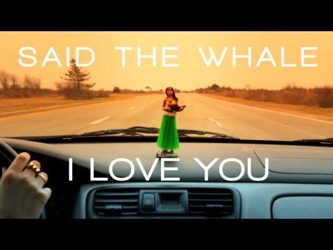 Said The Whale - I Love You lyrics