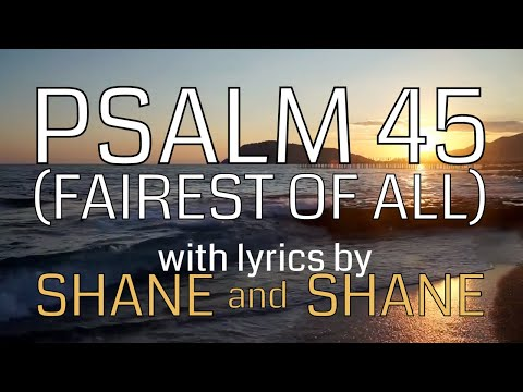 Psalm 45 - Fairest of All - by Shane & Shane (Lyric Video) | Christian Worship Music