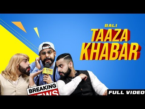 Video Taaza Khabar (Official Video) | BALI | Latest Songs 2018 download in MP3, 3GP, MP4, WEBM, AVI, FLV January 2017