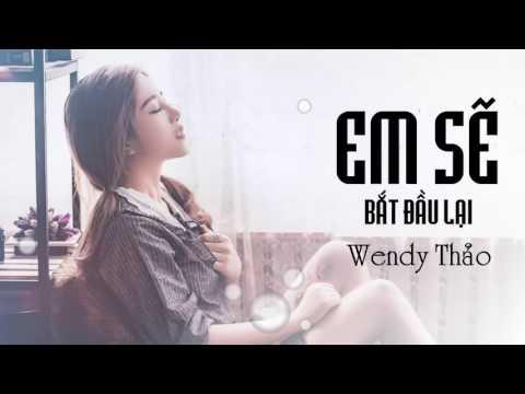 Em Sẽ Bắt Đầu Lại - Wendy Thảo - MV Lyrics - Thời lượng: 10:04.