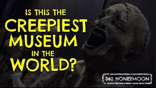 Is this the creepiest museum in the world?