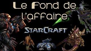 Le Fond de l'Affaire - Starcraft