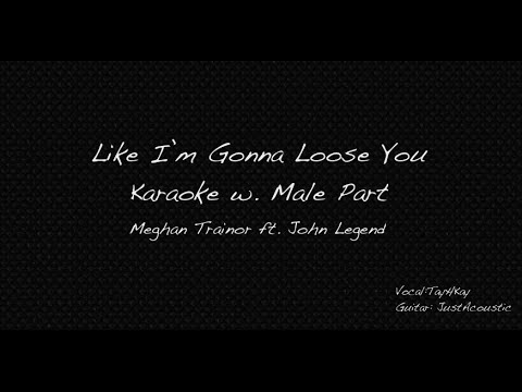 Like I'm Gonna Lose You Karaoke Male Part Only Cover [Meghan Trainor Ft. John Legend]
