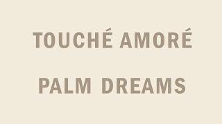 Touché Amoré Palm Dreams music videos 2016