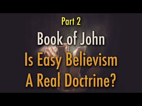 BIBLE STUDY: Book of John - Doctrine of Easy Believism (Part 2)