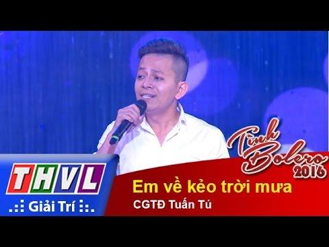 Tình Bolero 2016 Tập 7 - Em về kẻo trời mưa – CGTĐ Tuấn Tú