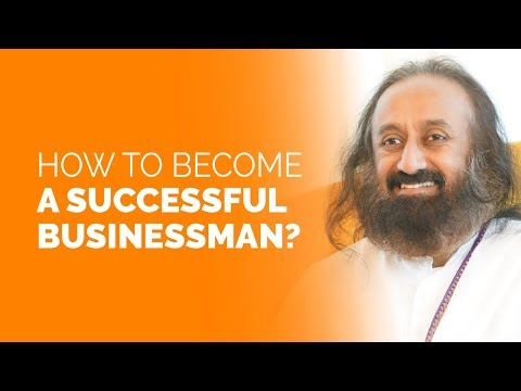How To Become A Successful Businessman By Gurudev Sri Sri Ravi Shankar